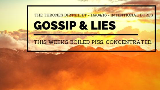 Gossip & Lies - 14/04/16 - Intentional Bores
